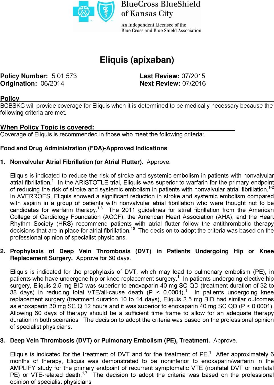 met. When Policy Topic is covered: Coverage of Eliquis is recommendedd in those who meet thee following criteria: Food and Drug Administration (FDA)-Approved Indications 1.