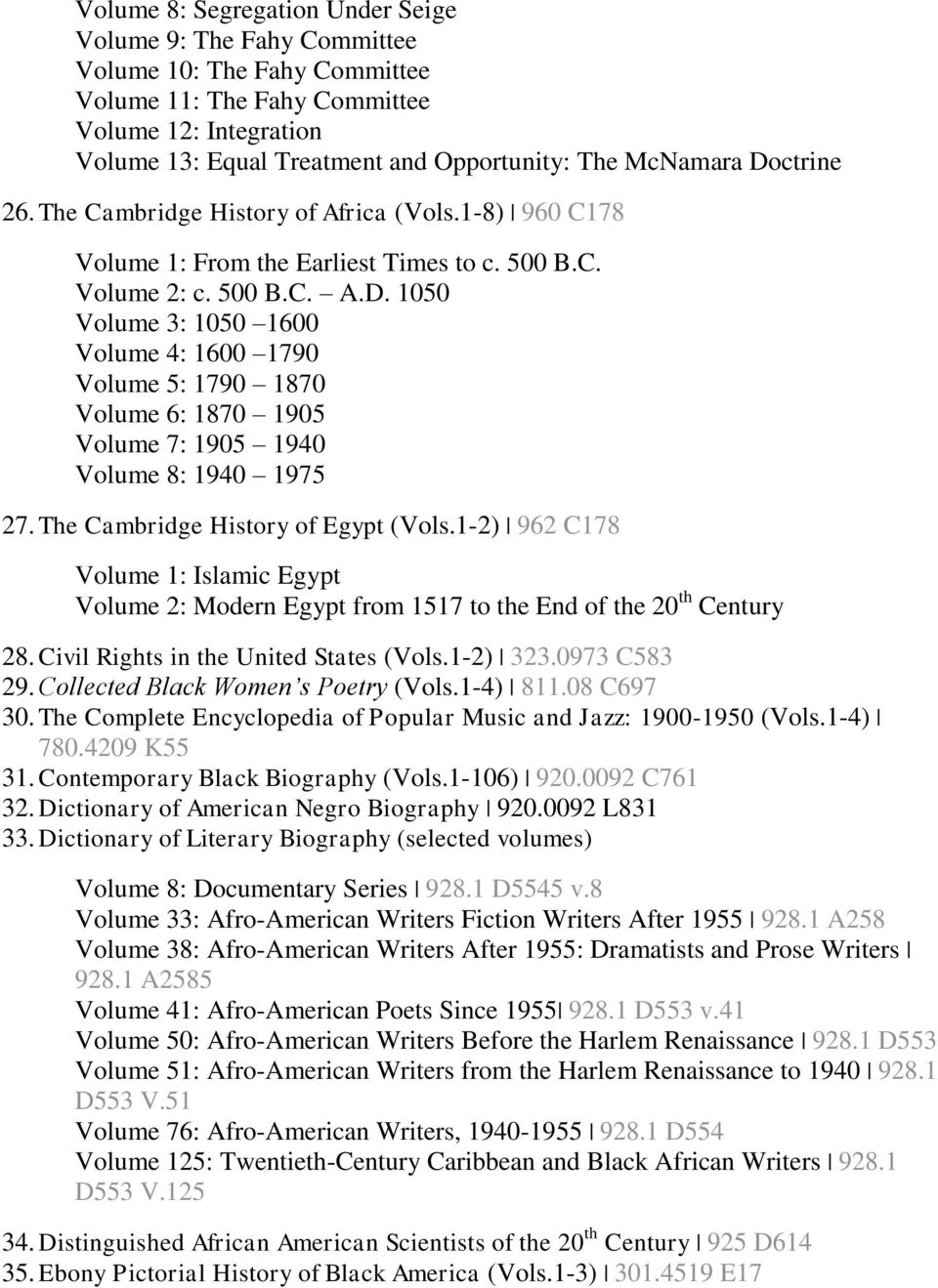 The Cambridge History of Egypt (Vols.1-2) 962 C178 Volume 1: Islamic Egypt Volume 2: Modern Egypt from 1517 to the End of the 20 th Century 28. Civil Rights in the United States (Vols.1-2) 323.