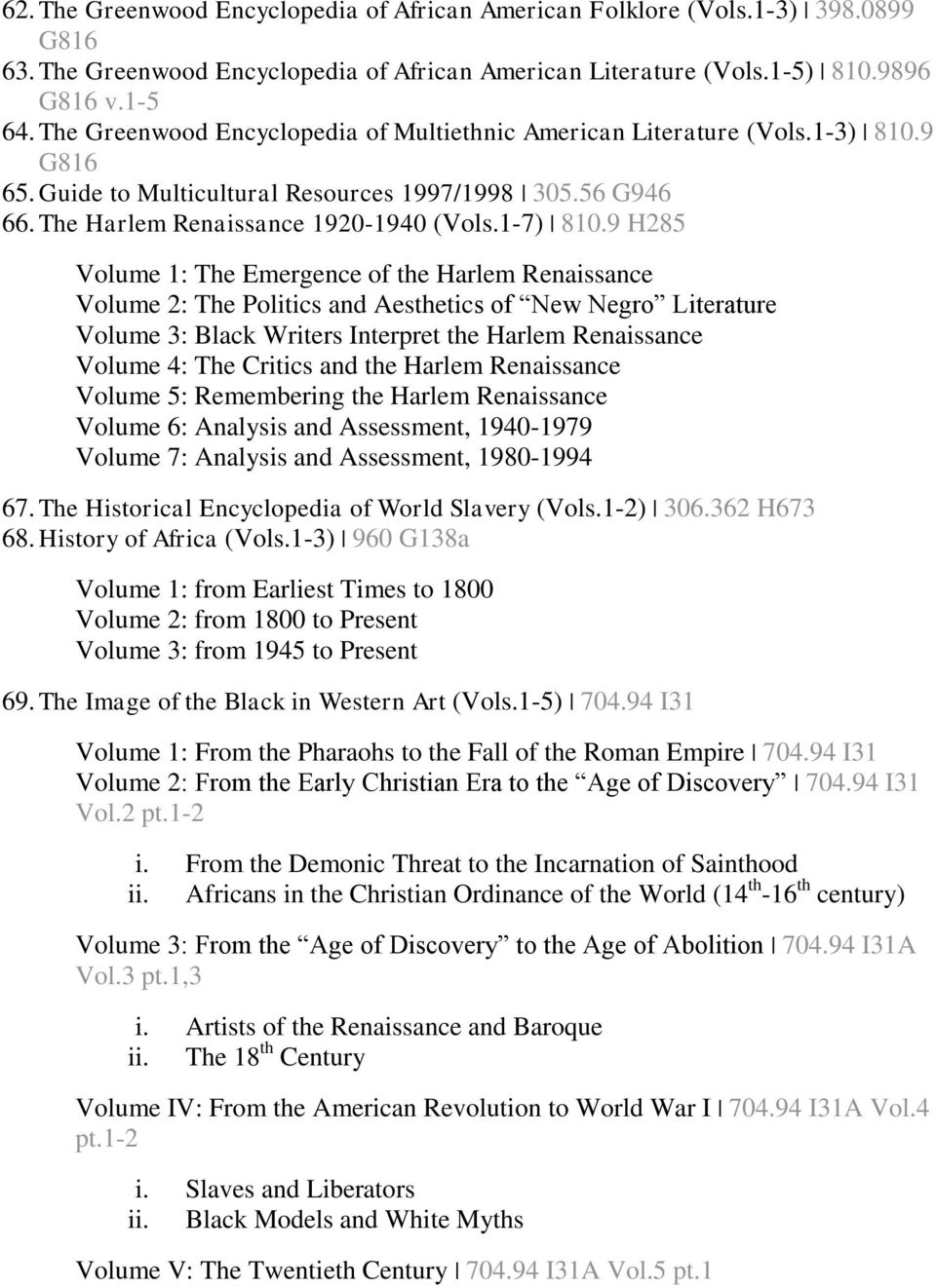 9 H285 Volume 1: The Emergence of the Harlem Renaissance Volume 2: The Politics and Aesthetics of New Negro Literature Volume 3: Black Writers Interpret the Harlem Renaissance Volume 4: The Critics