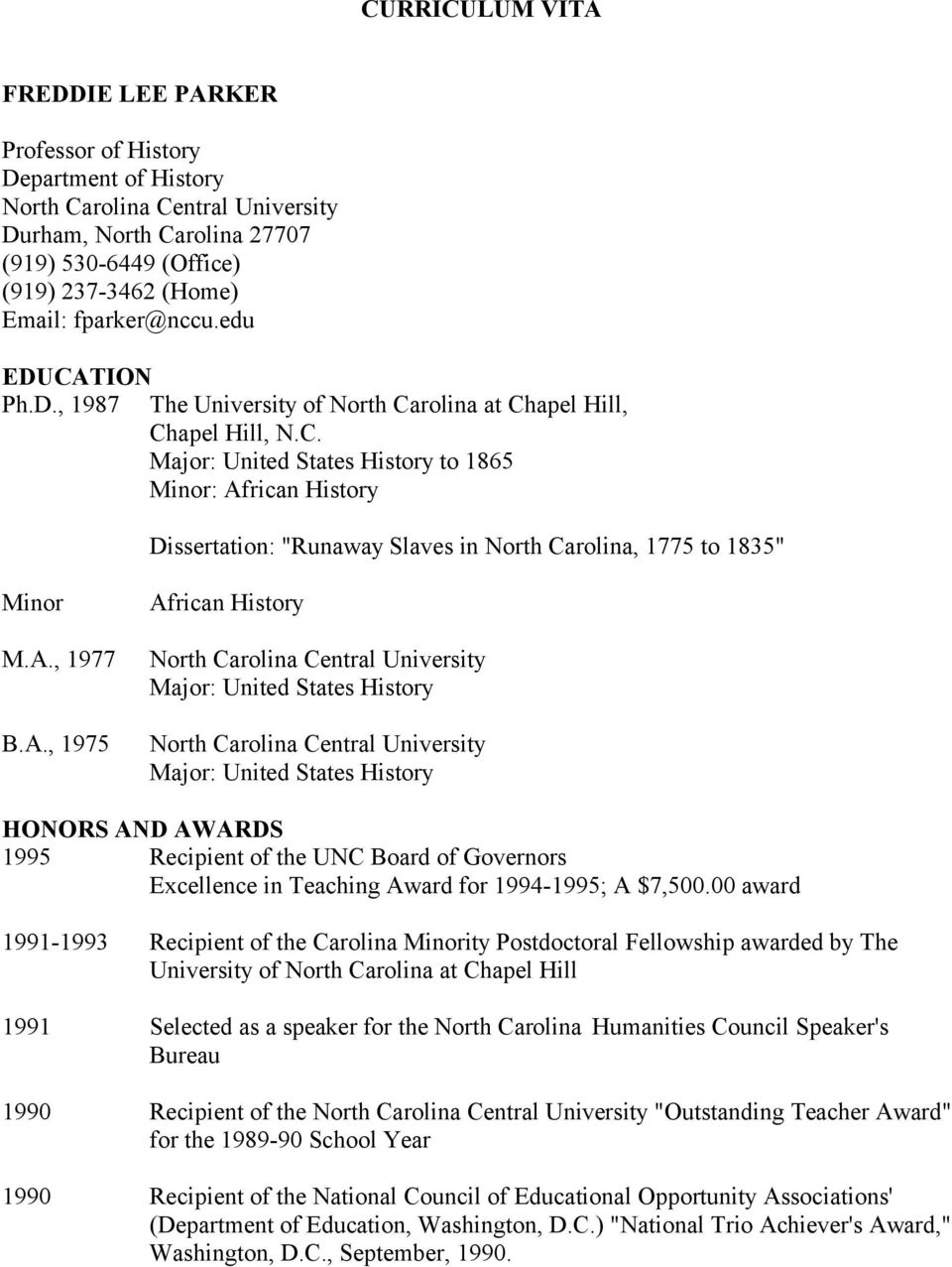 A., 1977 B.A., 1975 African History North Carolina Central University Major: United States History North Carolina Central University Major: United States History HONORS AND AWARDS 1995 Recipient of