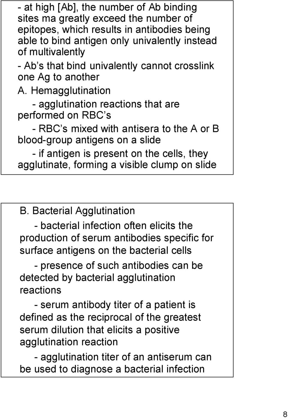 Hemagglutination - agglutination reactions that are performed on RBC s - RBC s mixed with antisera to the A or B blood-group antigens on a slide - if antigen is present on the cells, they