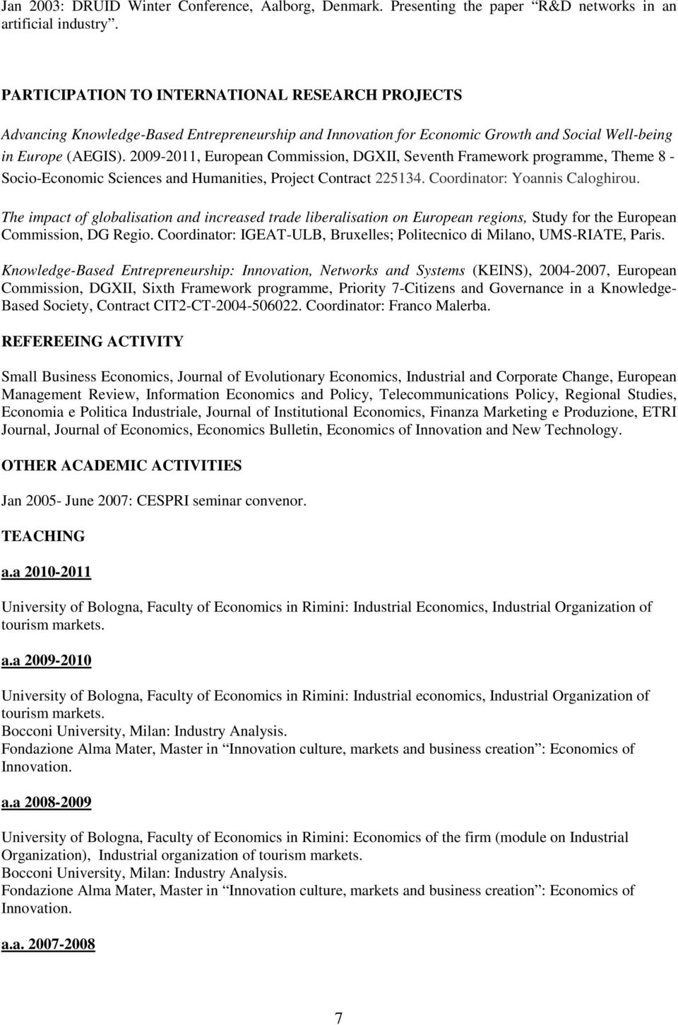 2009-2011, European Commission, DGXII, Seventh Framework programme, Theme 8 - Socio-Economic Sciences and Humanities, Project Contract 225134. Coordinator: Yoannis Caloghirou.