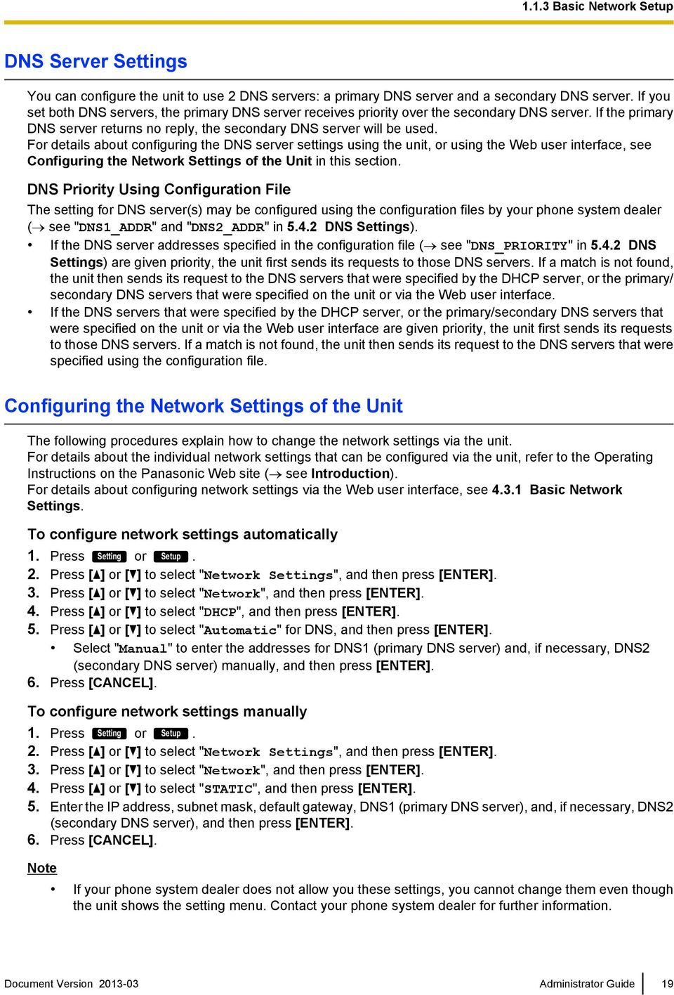 For details about configuring the DNS server settings using the unit, or using the Web user interface, see Configuring the Network Settings of the Unit in this section.
