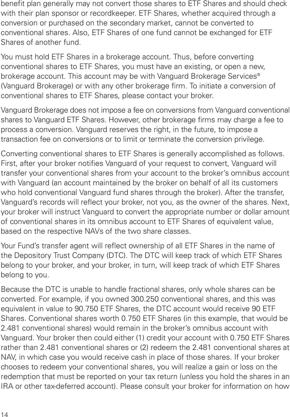 Also, ETF Shares of one fund cannot be exchanged for ETF Shares of another fund. You must hold ETF Shares in a brokerage account.