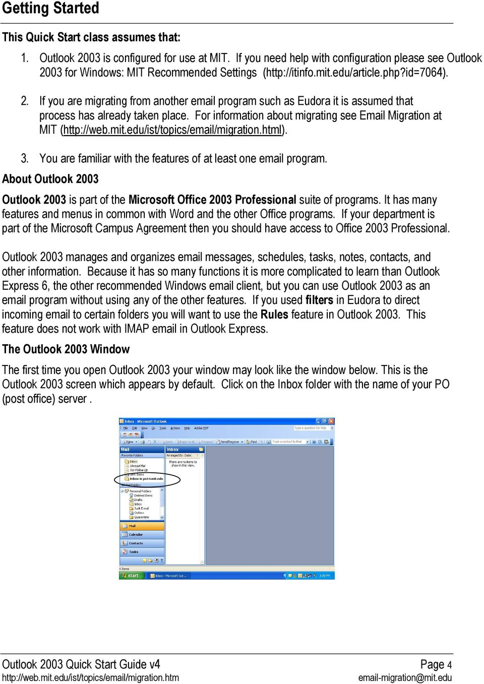 For information about migrating see Email Migration at MIT (l). 3. You are familiar with the features of at least one email program.