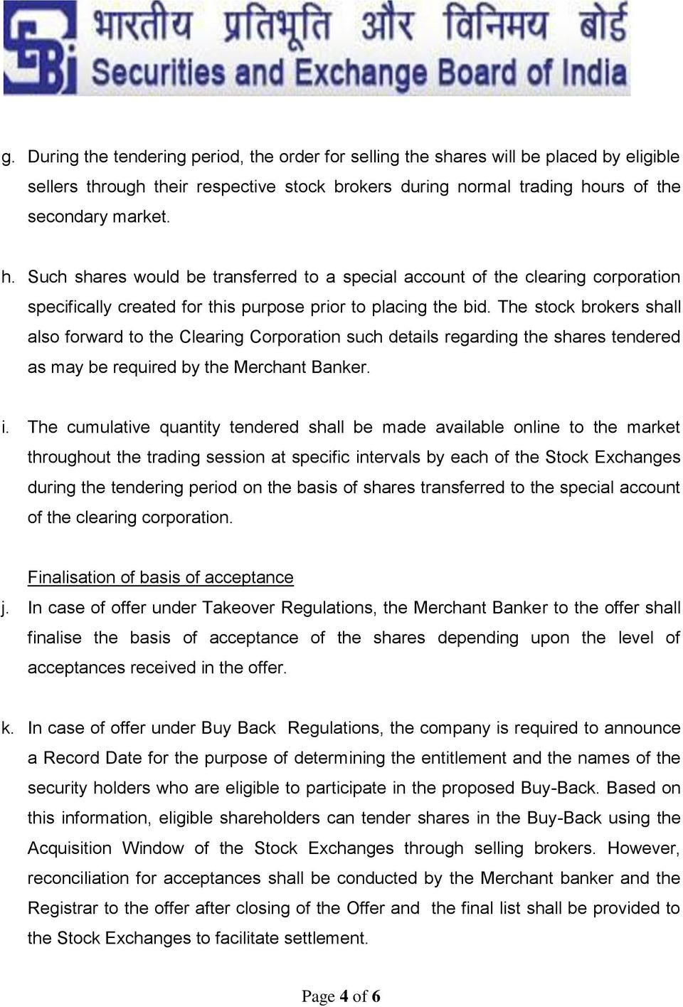 The stock brokers shall also forward to the Clearing Corporation such details regarding the shares tendered as may be required by the Merchant Banker. i.