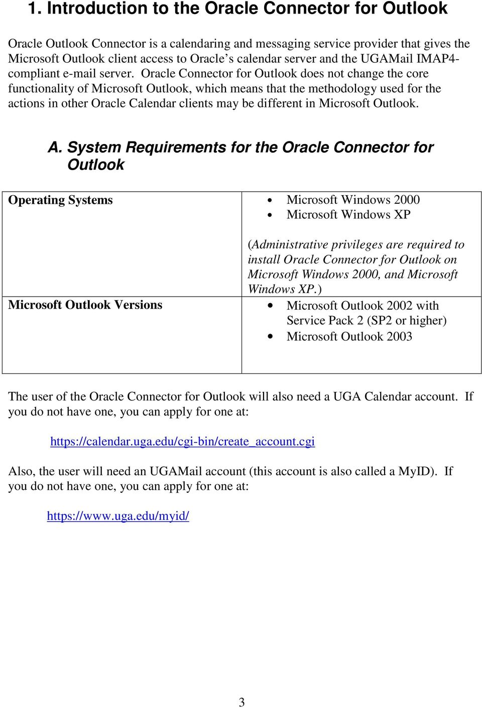 Oracle Connector for Outlook does not change the core functionality of Microsoft Outlook, which means that the methodology used for the actions in other Oracle Calendar clients may be different in