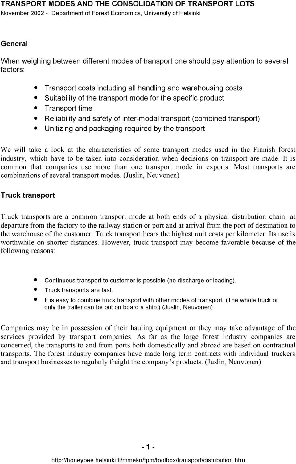 characteristics of some transport modes used in the Finnish forest industry, which have to be taken into consideration when decisions on transport are made.