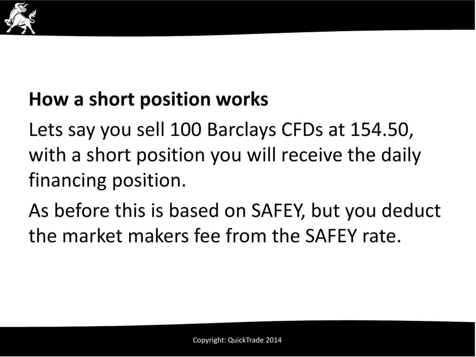 50, with a short position you will receive the daily