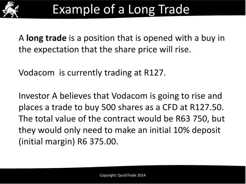 Investor A believes that Vodacom is going to rise and places a trade to buy 500 shares as a CFD at