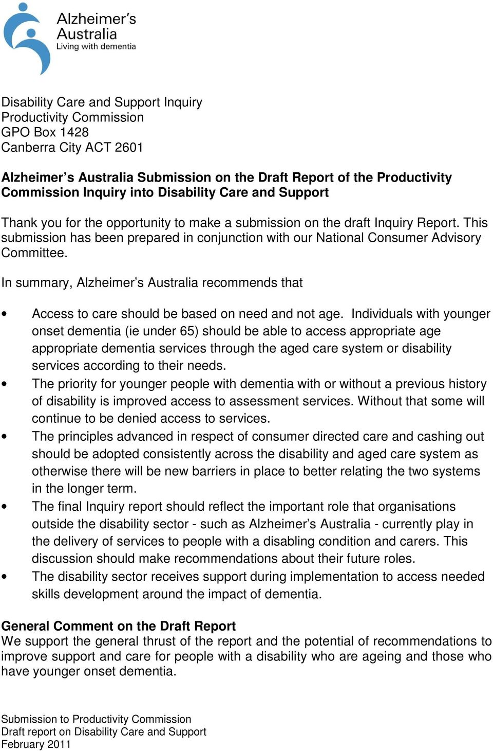 This submission has been prepared in conjunction with our National Consumer Advisory Committee. In summary, Alzheimer s Australia recommends that Access to care should be based on need and not age.