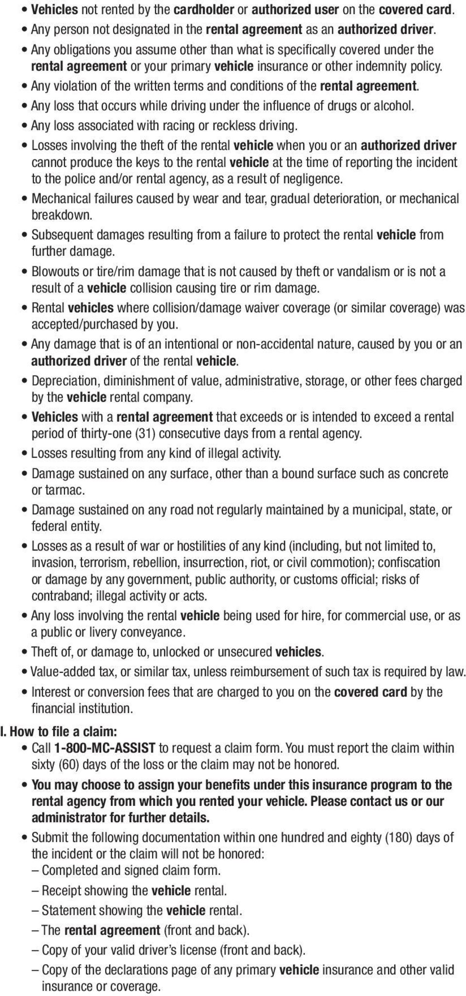 Any violation of the written terms and conditions of the rental agreement. Any loss that occurs while driving under the influence of drugs or alcohol.
