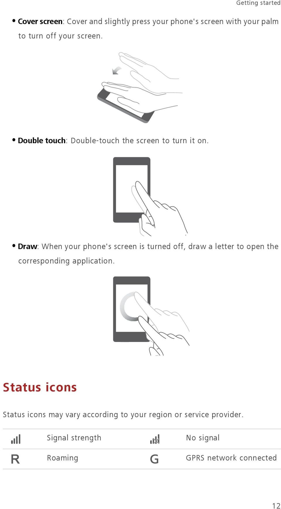 Draw: When your phone's screen is turned off, draw a letter to open the corresponding application.