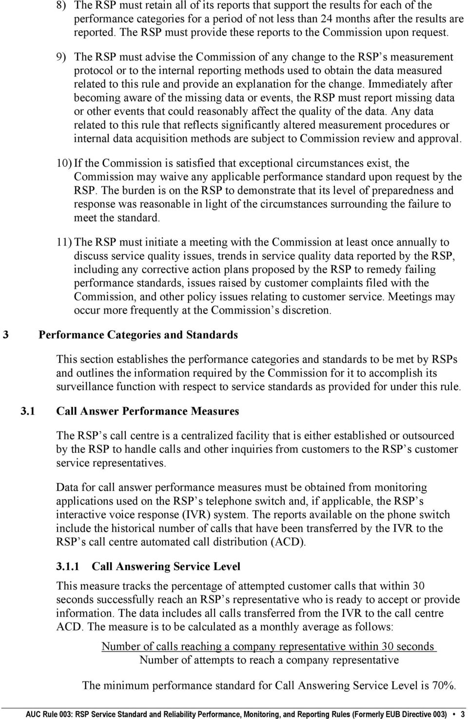 9) The RSP must advise the Commission of any change to the RSP s measurement protocol or to the internal reporting methods used to obtain the data measured related to this rule and provide an