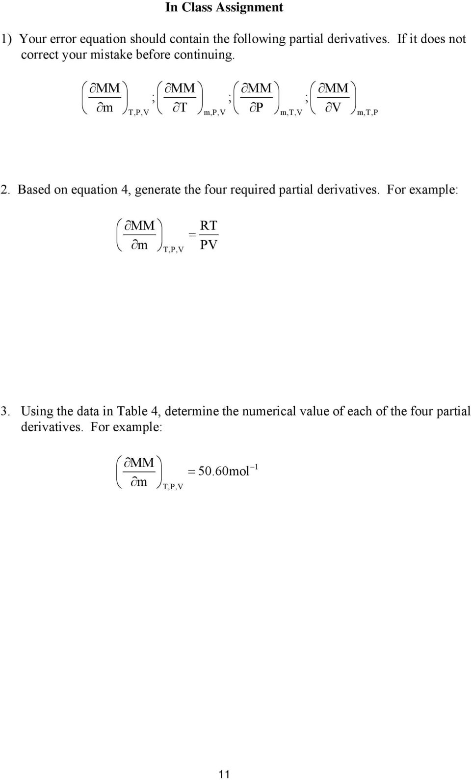 Based on equation 4, generate the four required partial derivatives. For example: MM m T,P,V RT = PV 3.