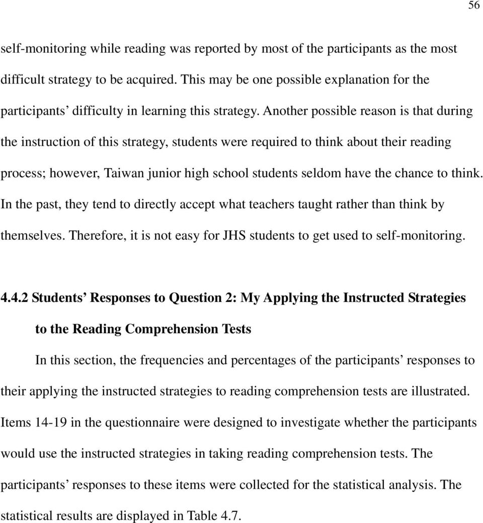Another possible reason is that during the instruction of this strategy, students were required to think about their reading process; however, Taiwan junior high school students seldom have the