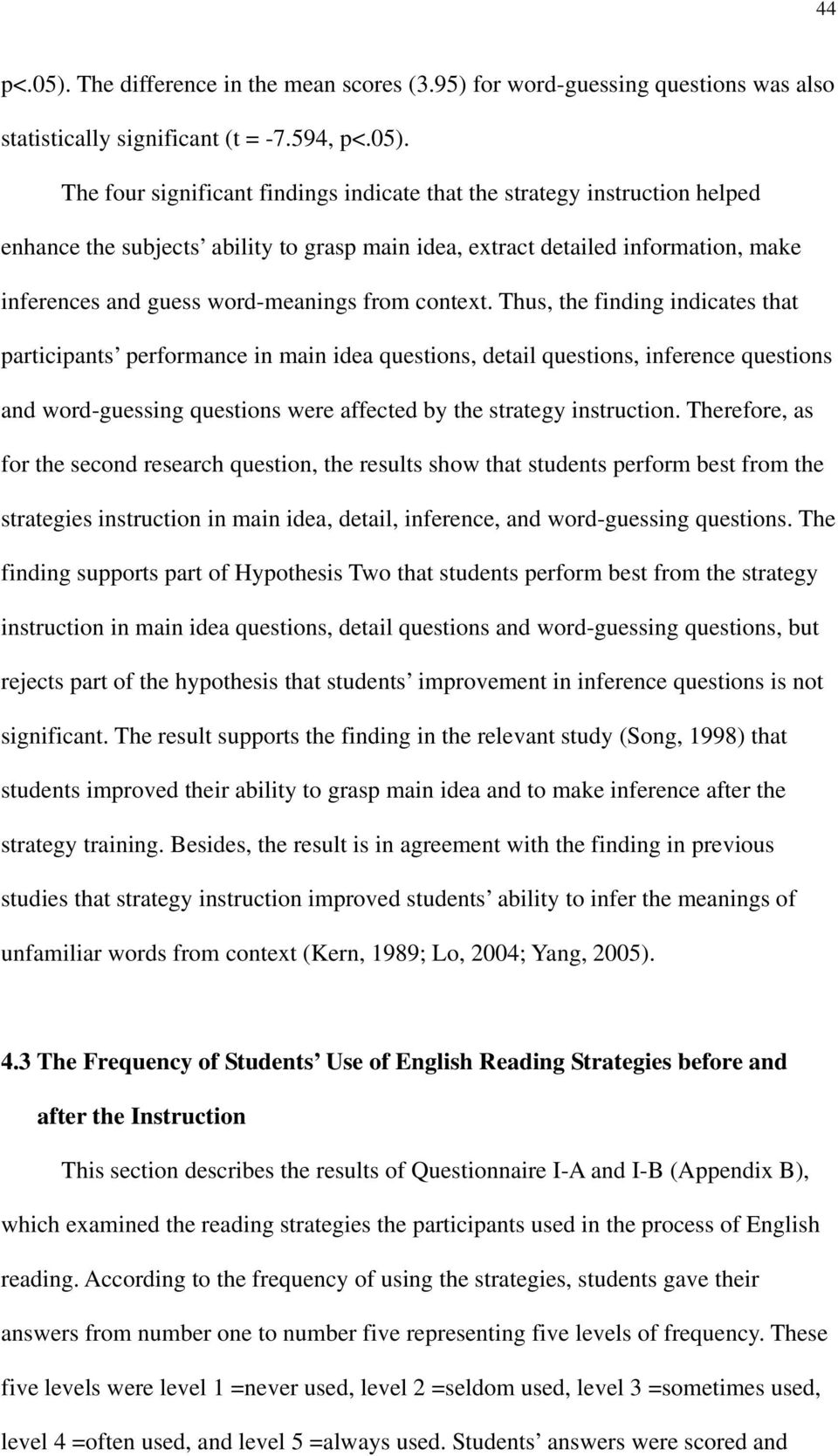 The four significant findings indicate that the strategy instruction helped enhance the subjects ability to grasp main idea, extract detailed information, make inferences and guess word-meanings from