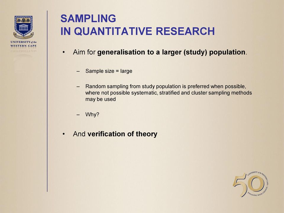 Sample size = large Random sampling from study population is preferred