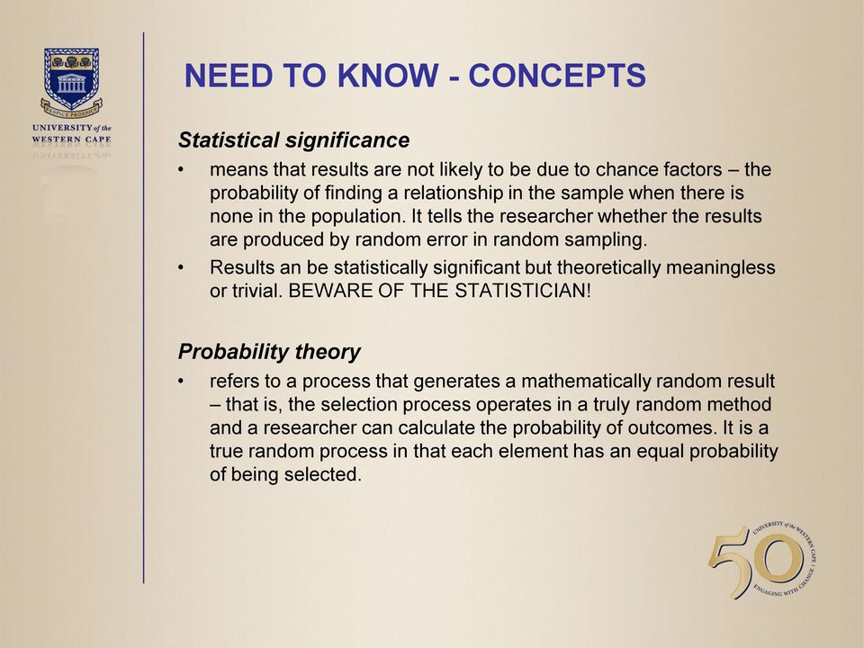 Results an be statistically significant but theoretically meaningless or trivial. BEWARE OF THE STATISTICIAN!