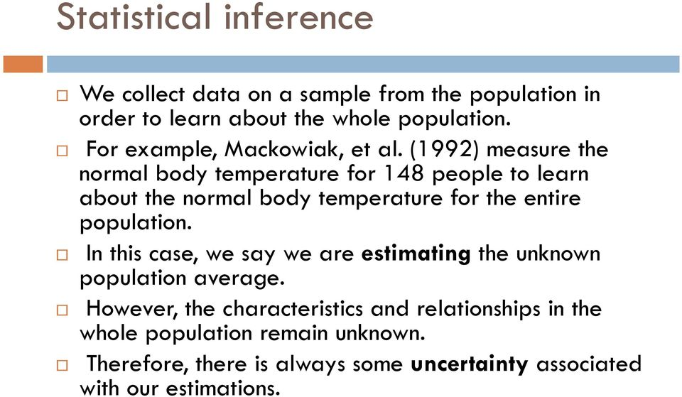 (1992) measure the normal body temperature for 148 people to learn about the normal body temperature for the entire population.