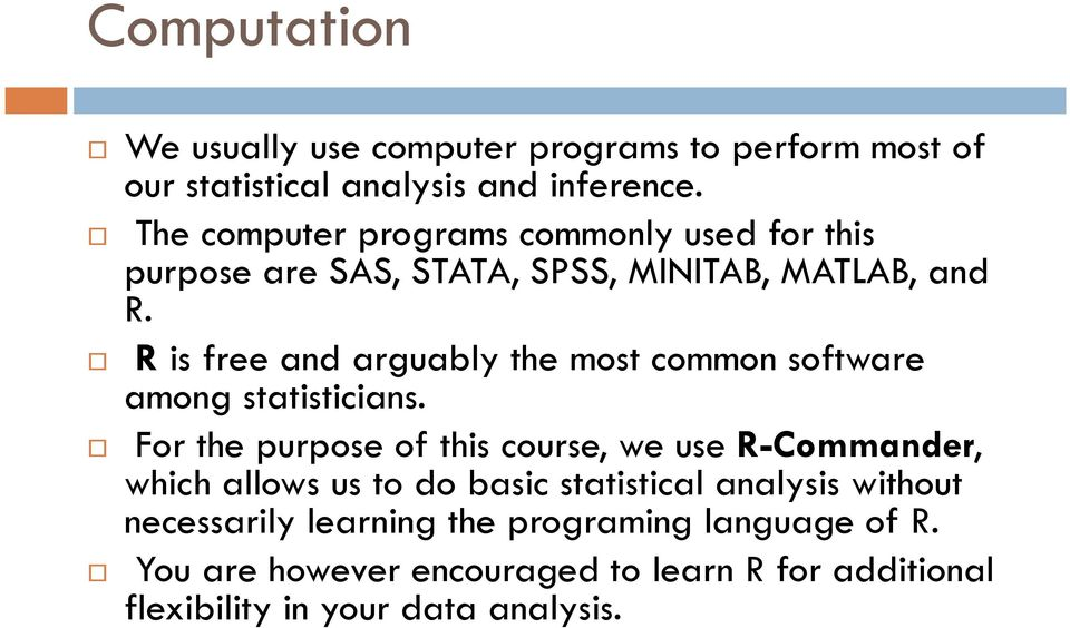 R is free and arguably the most common software among statisticians.
