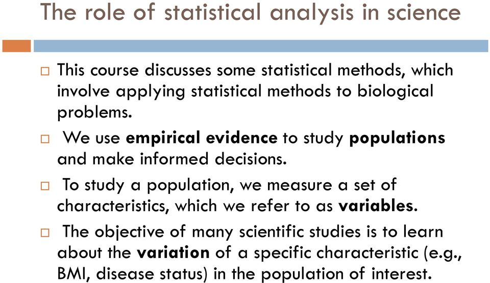 To study a population, we measure a set of characteristics, which we refer to as variables.