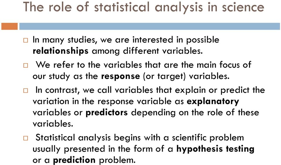 In contrast, we call variables that explain or predict the variation in the response variable as explanatory variables or predictors