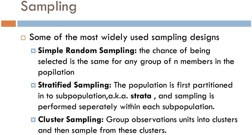 is first partitioned in to subpopulation,a.k.a. strata, and sampling is performed seperately within each subpopulation.