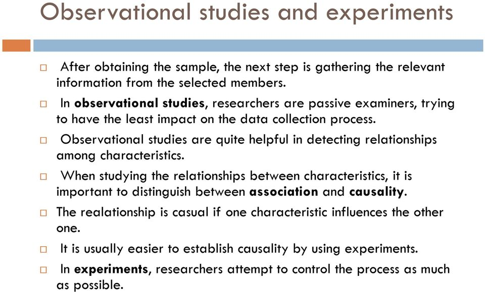Observational studies are quite helpful in detecting relationships among characteristics.