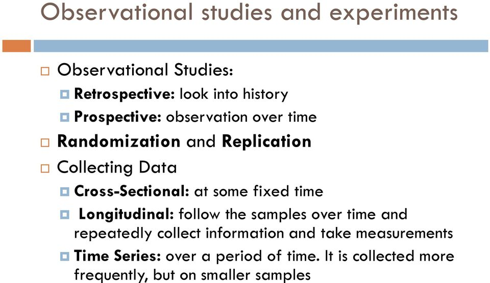 some fixed time Longitudinal: follow the samples over time and repeatedly collect information and