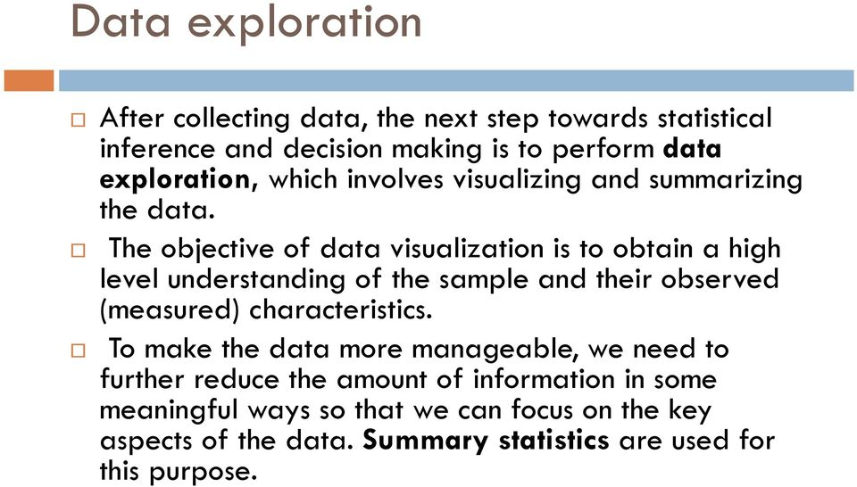 The objective of data visualization is to obtain a high level understanding of the sample and their observed (measured)