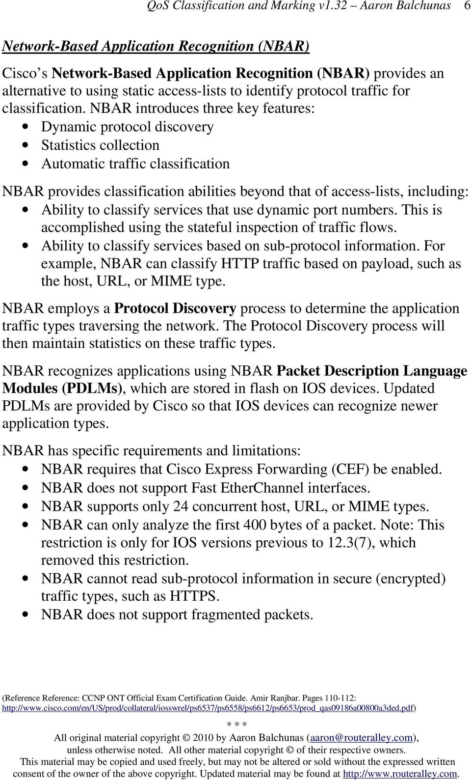 NBAR introduces three key features: Dynamic protocol discovery Statistics collection Automatic traffic classification NBAR provides classification abilities beyond that of access-lists, including: