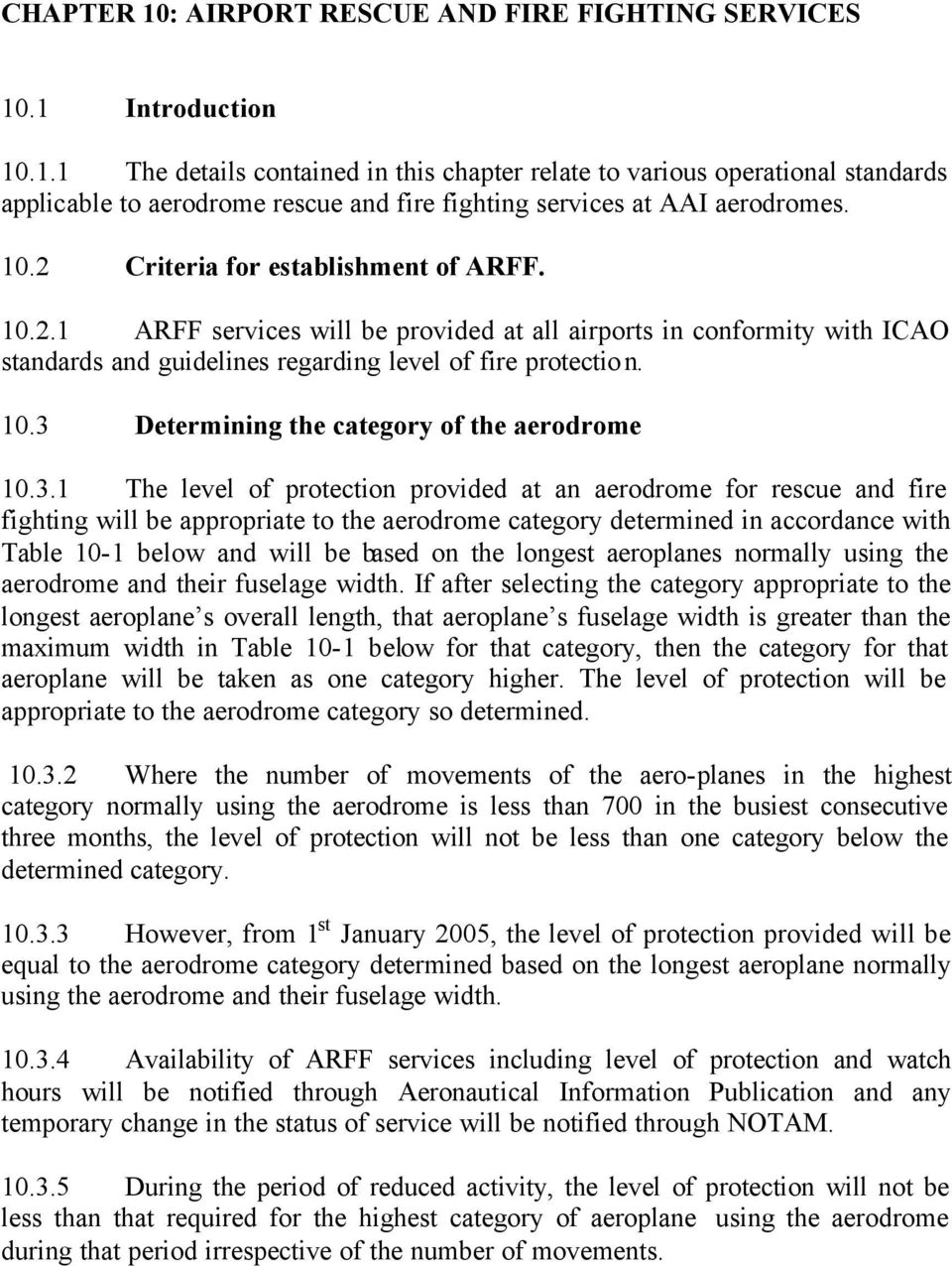 3.1 The level of protection provided at an aerodrome for rescue and fire fighting will be appropriate to the aerodrome category determined in accordance with Table 10-1 below and will be based on the