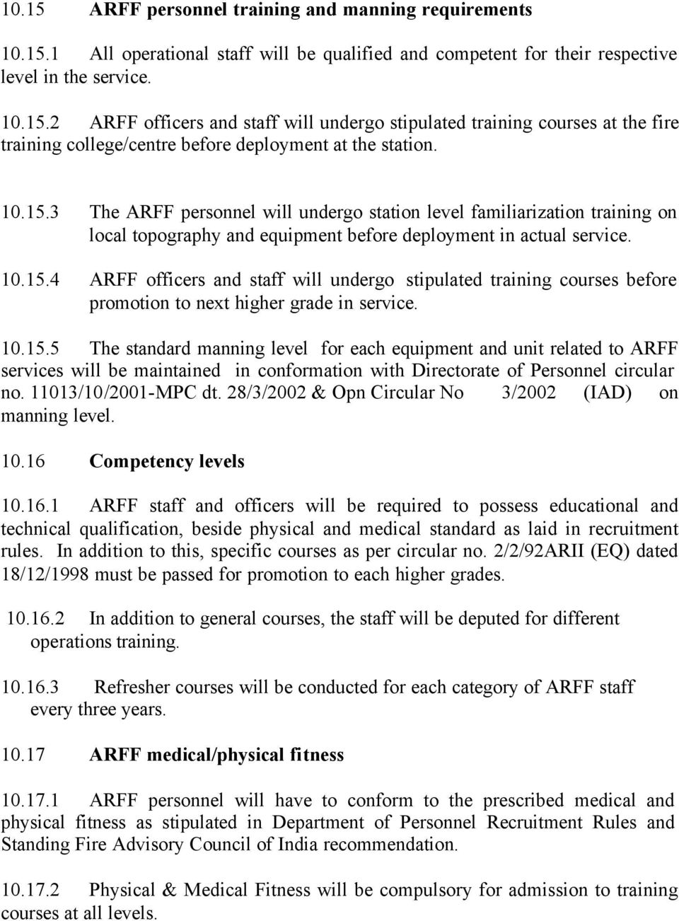 10.15.5 The standard manning level for each equipment and unit related to ARFF services will be maintained in conformation with Directorate of Personnel circular no. 11013/10/2001-MPC dt.