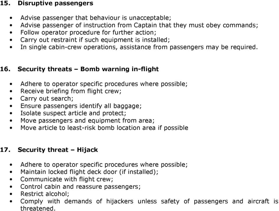 Security threats Bomb warning in-flight Adhere to operator specific procedures where possible; Receive briefing from flight crew; Carry out search; Ensure passengers identify all baggage; Isolate