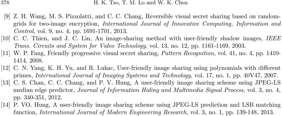 1161-1169, 2003. [11] W. P. Fang, Frily progressive visual secret sharing, Pattern Recognition, vol. 41, no. 4, pp. 1410-1414, 2008. [12] C. N. Yang, K. H. Yu, and R.