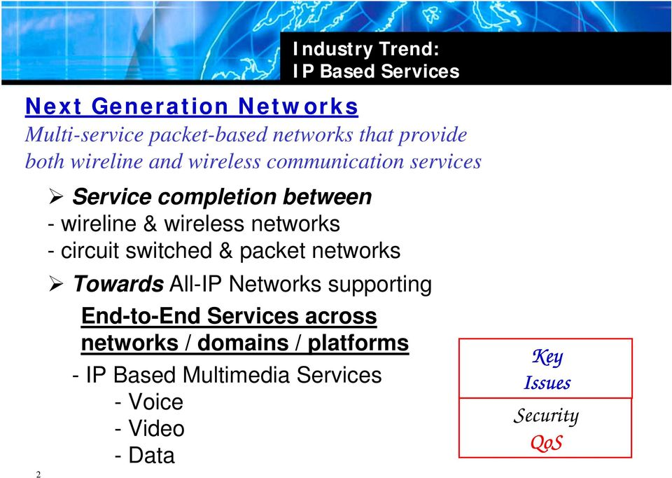 Service completion between - wireline & wireless networks - circuit switched & packet networks!