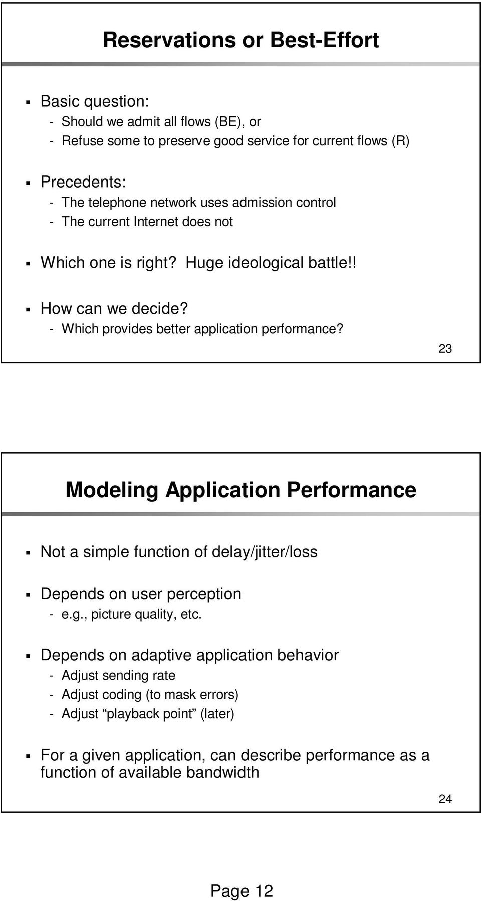 23 Modeling Application Performance Not a simple function of delay/jitter/loss Depends on user perception - e.g., picture quality, etc.
