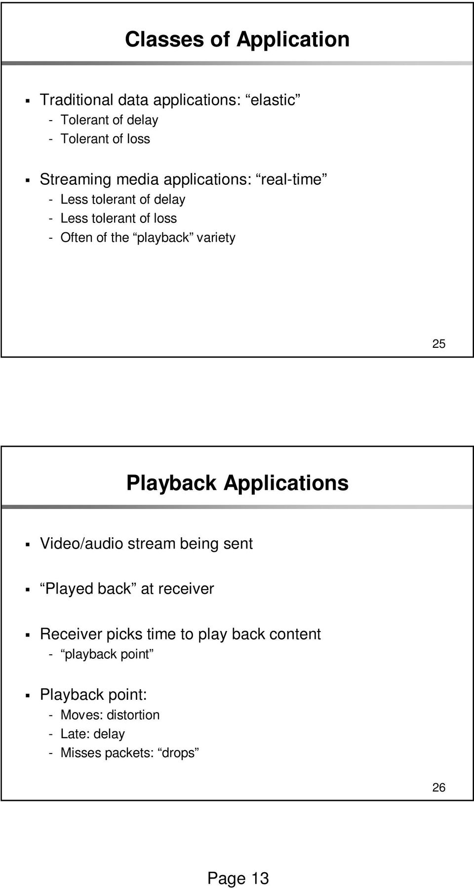 25 Playback Applications Video/audio stream being sent Played back at receiver Receiver picks time to play