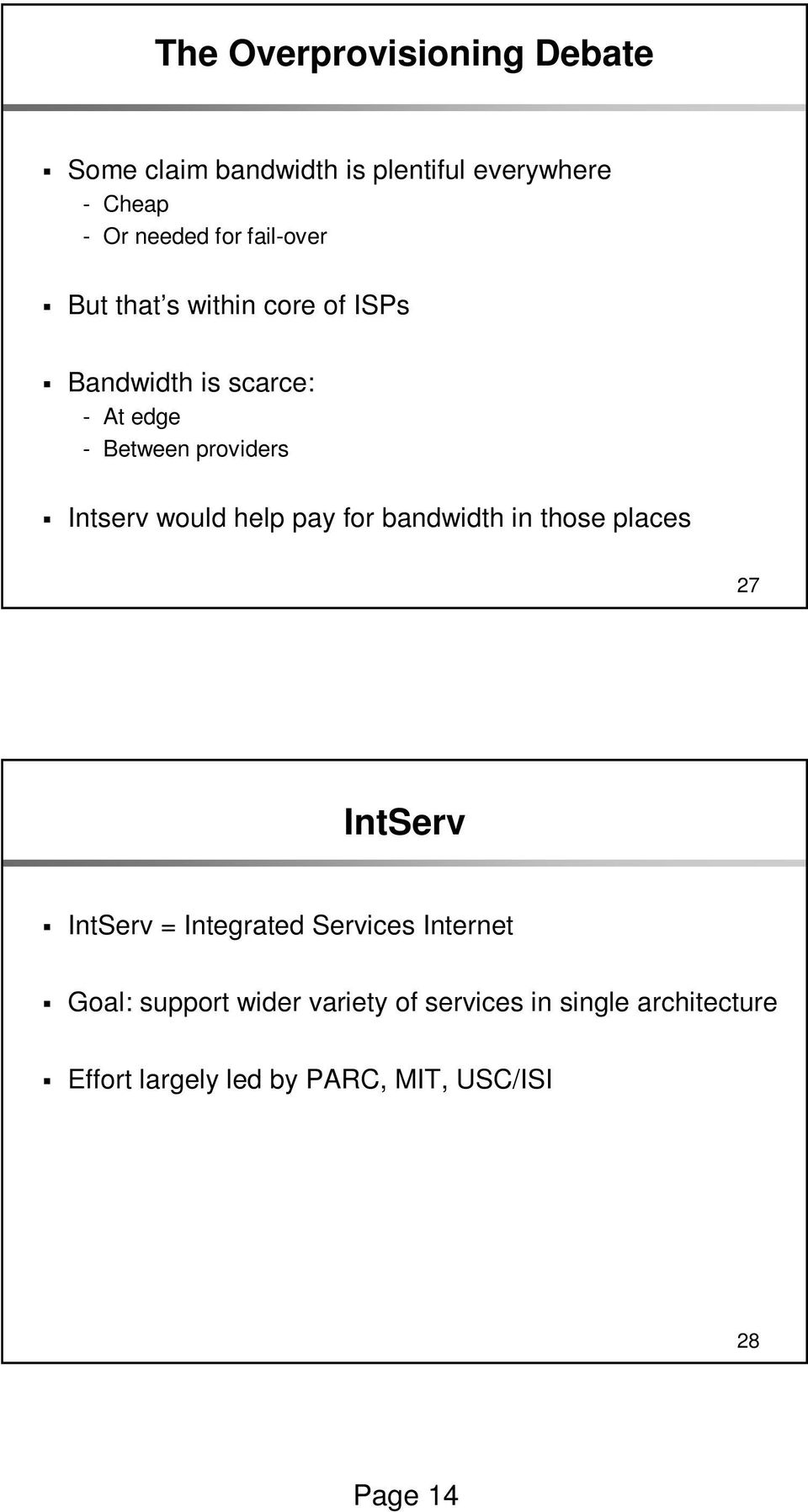 would help pay for bandwidth in those places 27 IntServ IntServ = Integrated Services Internet Goal: