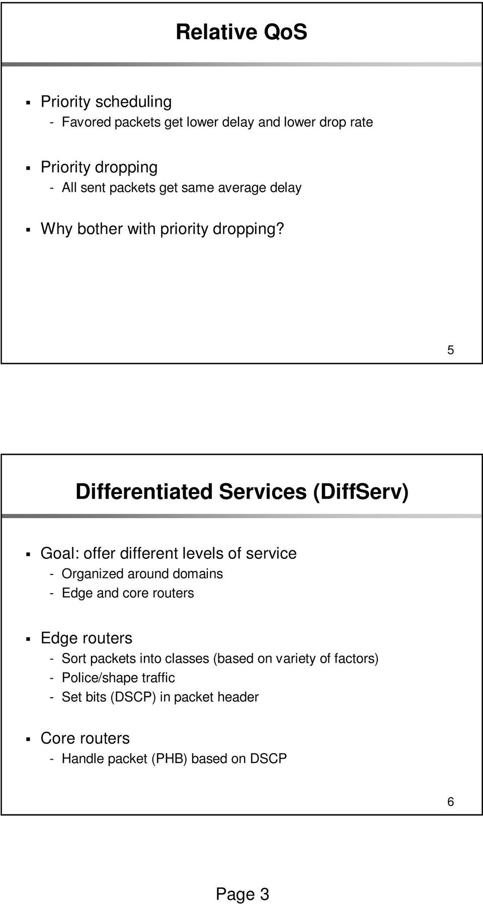 5 Differentiated Services (DiffServ) Goal: offer different levels of service - Organized around domains - Edge and core