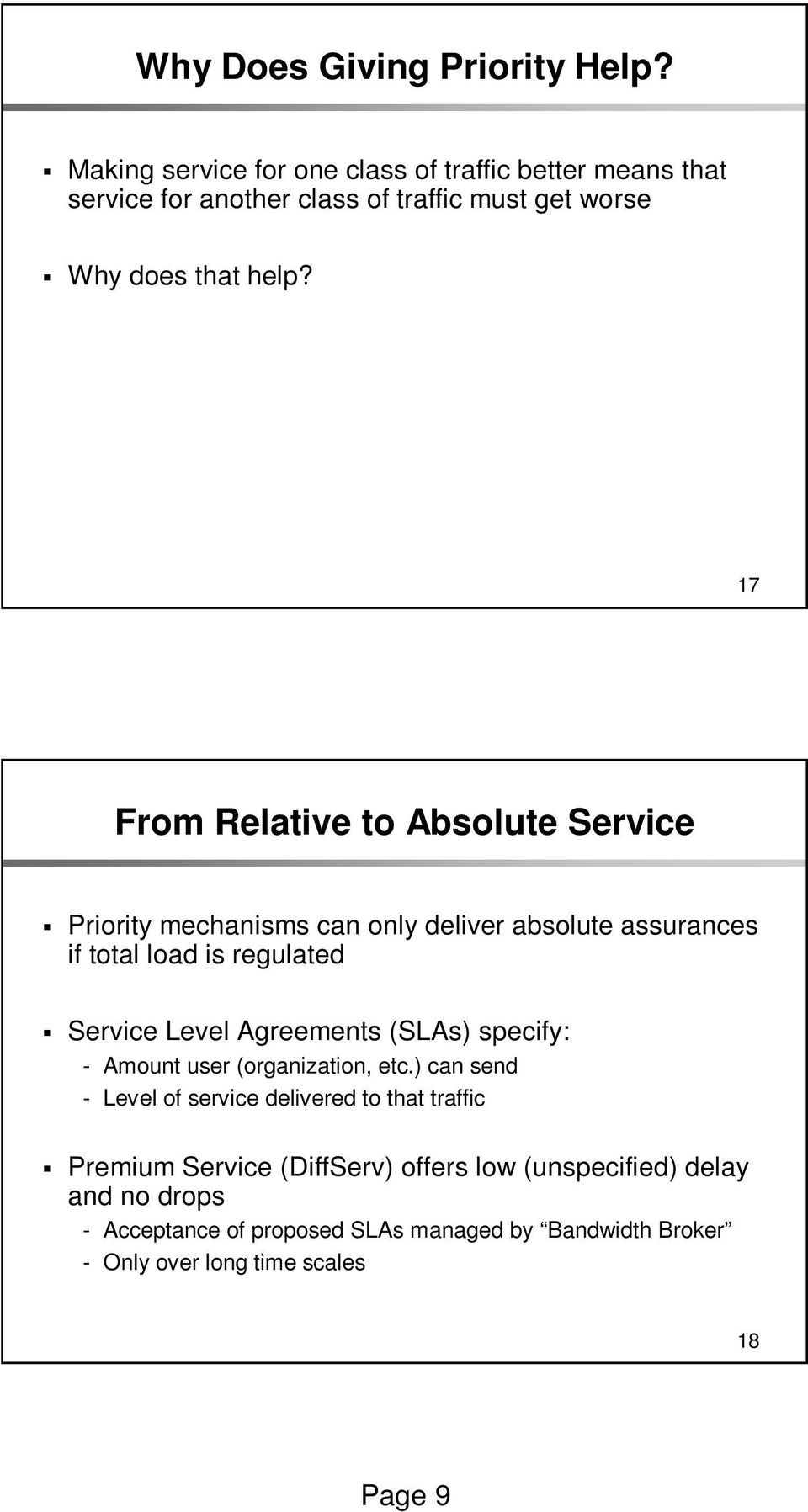 17 From Relative to Absolute Service Priority mechanisms can only deliver absolute assurances if total load is regulated Service Level