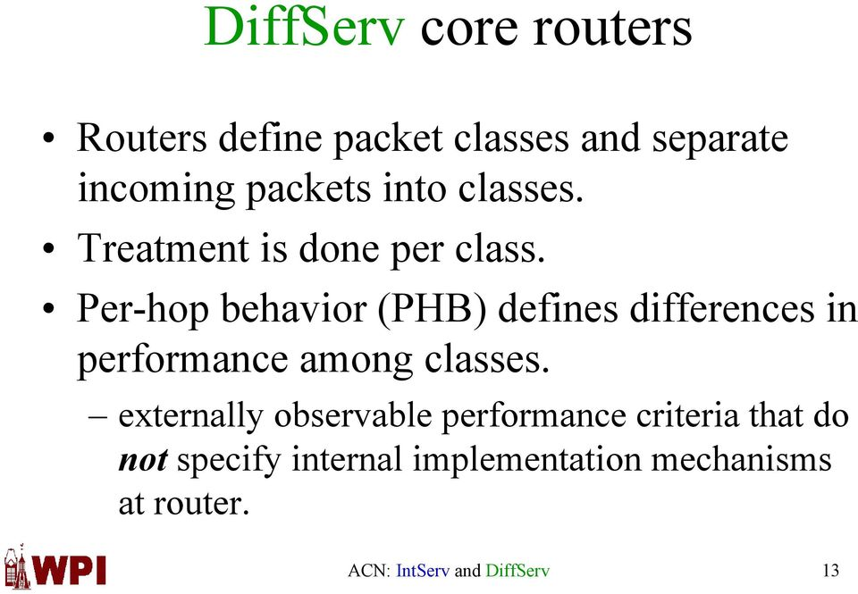 Per-hop behavior (PHB) defines differences in performance among classes.