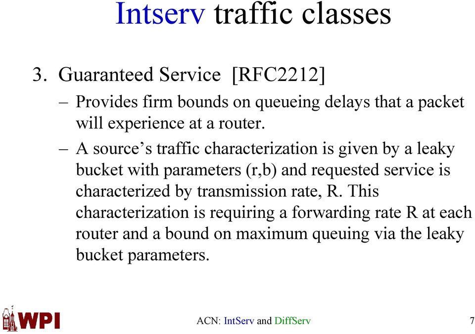 A source s traffic characterization is given by a leaky bucket with parameters (r,b) and requested service is