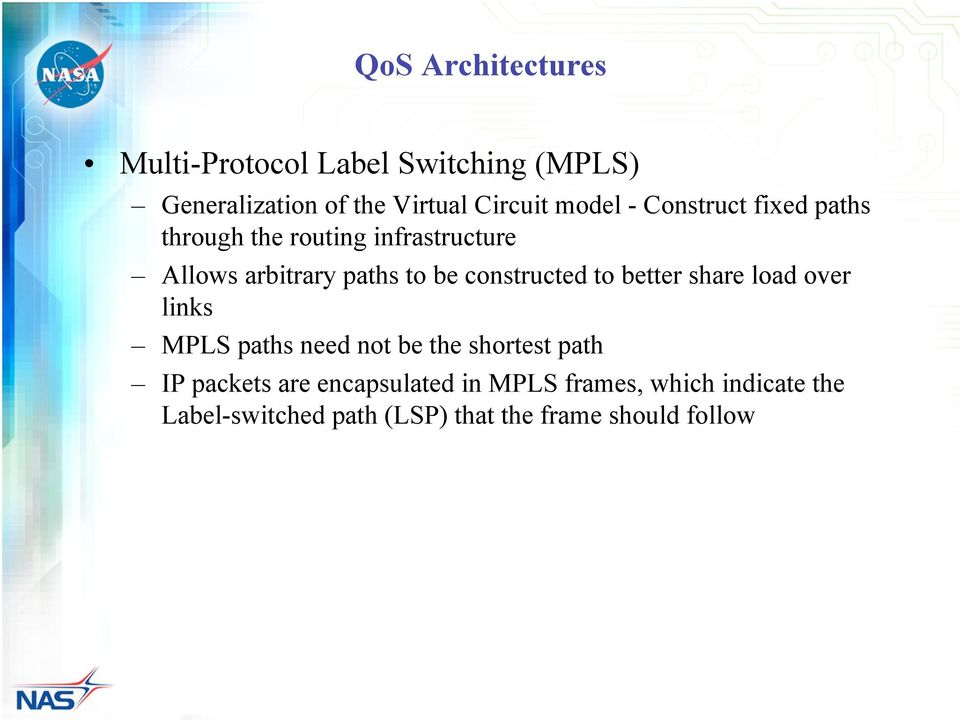 constructed to better share load over links MPLS paths need not be the shortest path IP packets