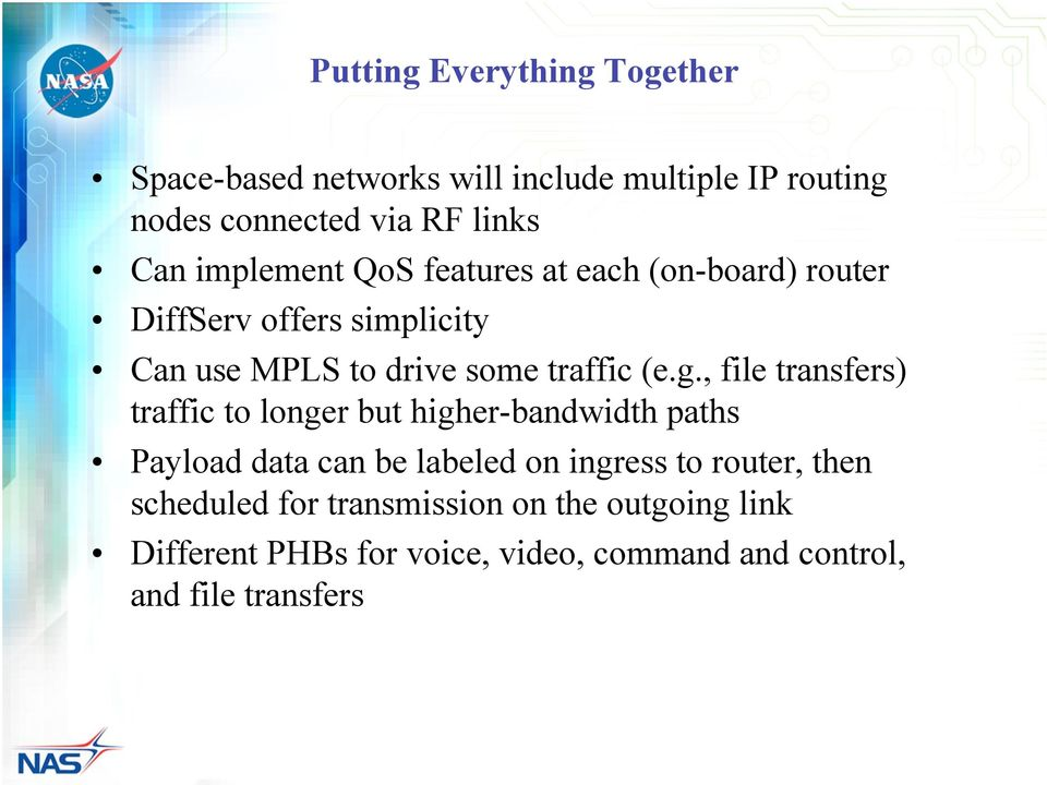 , file transfers) traffic to longer but higher-bandwidth paths Payload data can be labeled on ingress to router, then