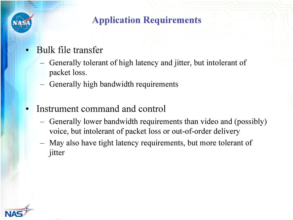 Generally high bandwidth requirements Instrument command and control Generally lower bandwidth