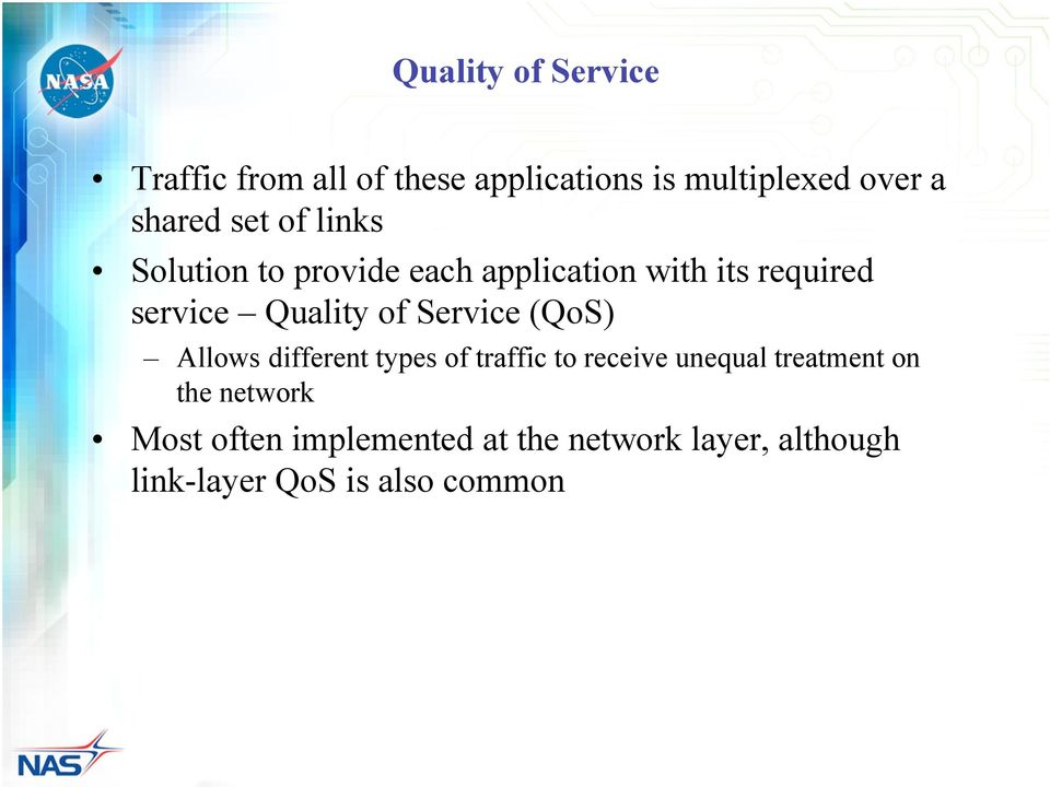 Service (QoS) Allows different types of traffic to receive unequal treatment on the