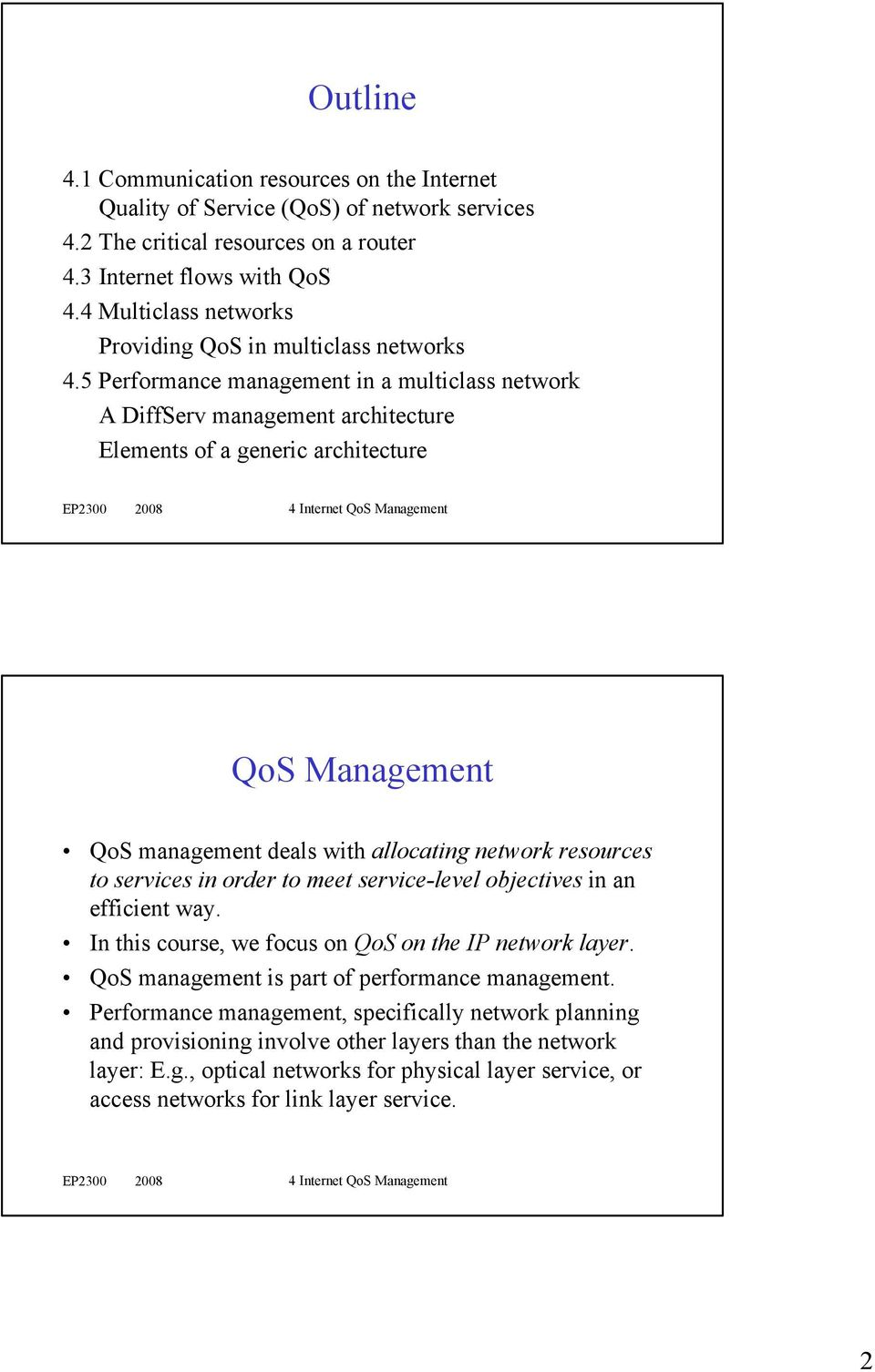 5 Performance management in a multiclass network A DiffServ management architecture Elements of a generic architecture QoS Management QoS management deals with allocating network resources to