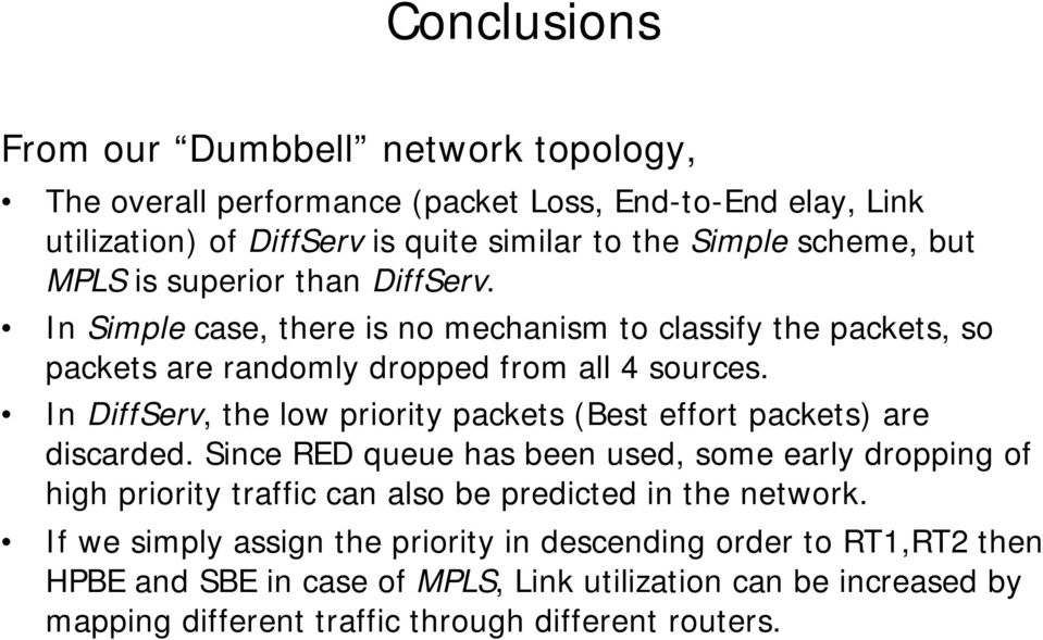 In DiffServ, the low priority packets (Best effort packets) are discarded.
